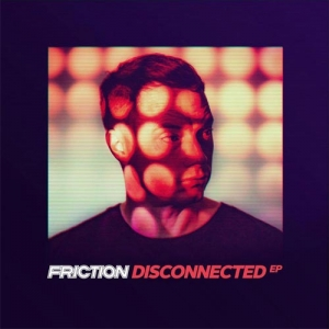 Friction – Disconnected