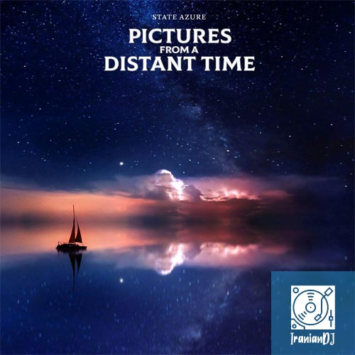 STATE AZURE - PICTURES FROM A DISTANT TIME