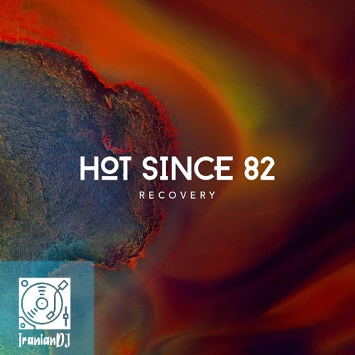 Hot Since 82 – Recovery
